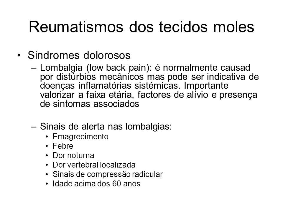 Reumatismos dos tecidos moles •Sindromes dolorosos –Lombalgia (low back pain): é normalmente causad por distúrbios mecânicos mas pode ser indicativa de doenças inflamatórias sistémicas.