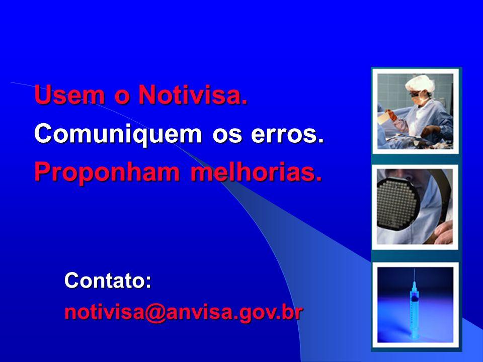 Usem o Notivisa. Comuniquem os erros. Proponham melhorias. Contato:notivisa@anvisa.gov.br