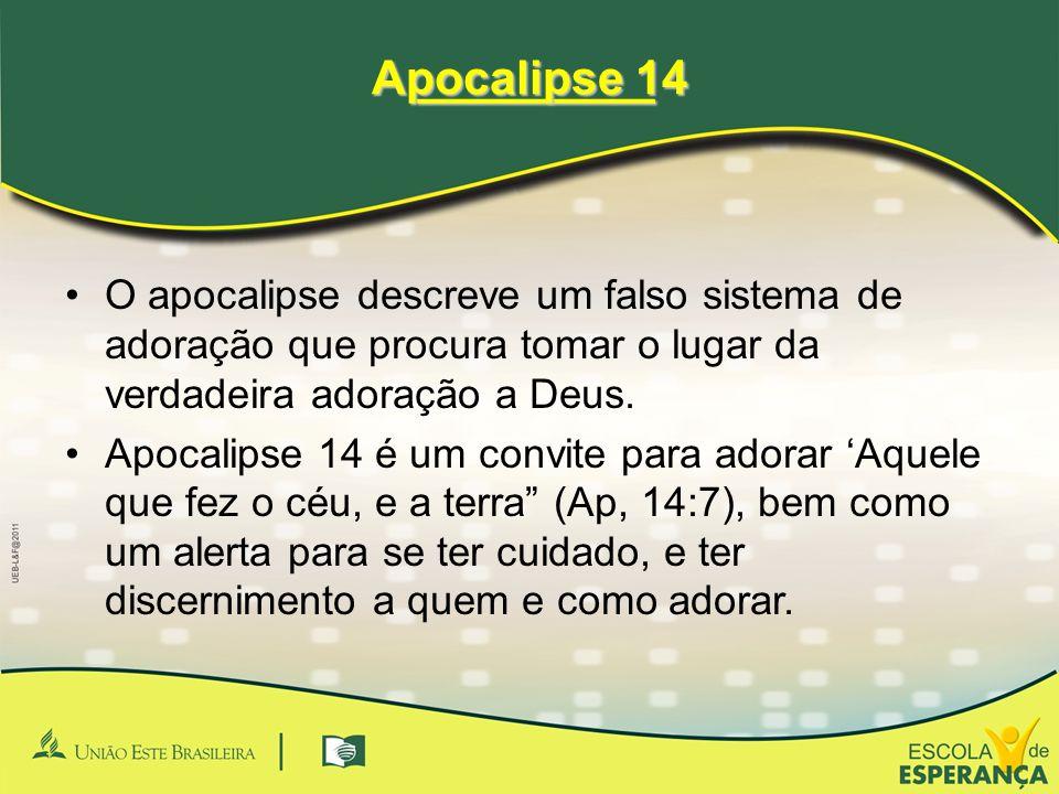_________ _________ Apocalipse 14 •O apocalipse descreve um falso sistema de adoração que procura tomar o lugar da verdadeira adoração a Deus. •Apocal