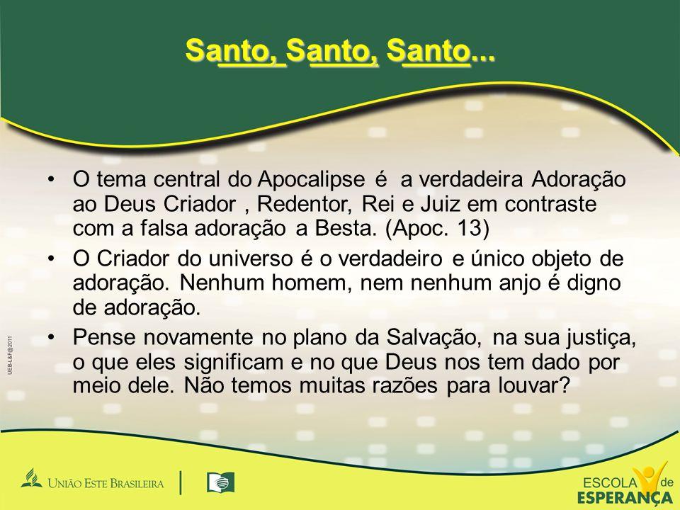 ____ ____ ____ ____ ____ ____ Santo, Santo, Santo... •O tema central do Apocalipse é a verdadeira Adoração ao Deus Criador, Redentor, Rei e Juiz em co