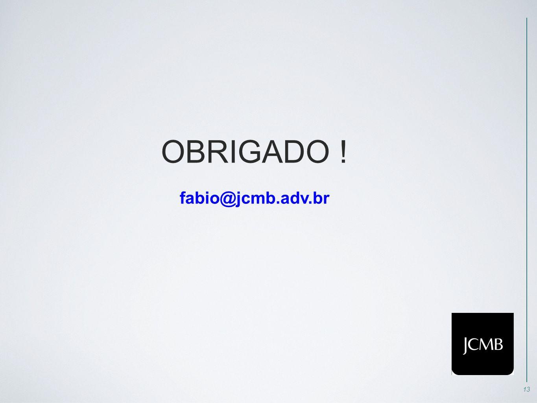 13 OBRIGADO ! fabio@jcmb.adv.br