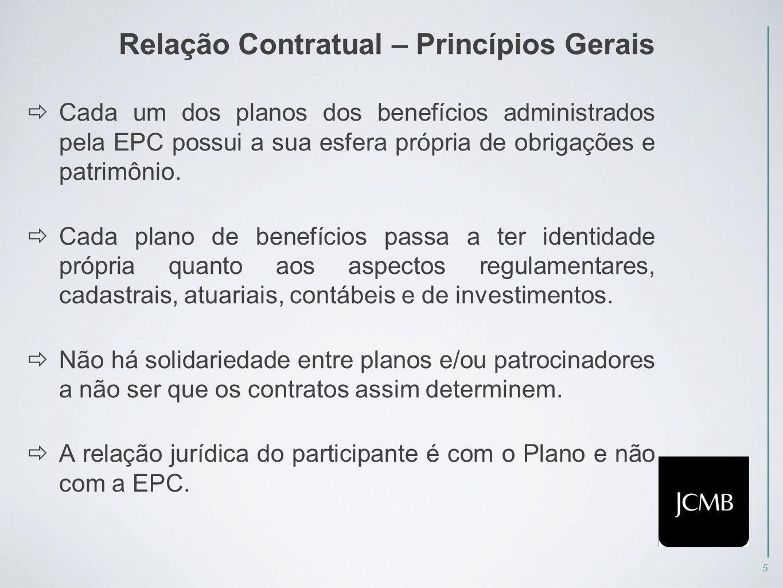 5 Relação Contratual – Princípios Gerais  Cada um dos planos dos benefícios administrados pela EPC possui a sua esfera própria de obrigações e patrimônio.
