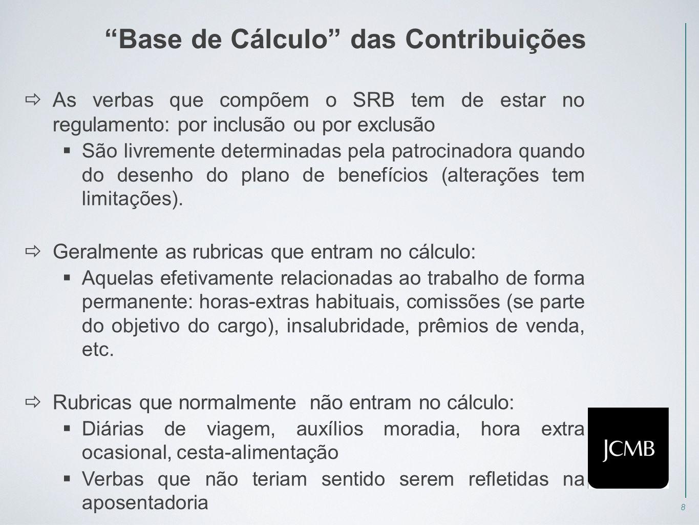 8 Base de Cálculo das Contribuições  As verbas que compõem o SRB tem de estar no regulamento: por inclusão ou por exclusão  São livremente determinadas pela patrocinadora quando do desenho do plano de benefícios (alterações tem limitações).