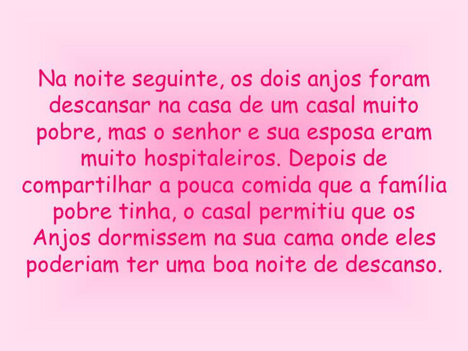 Na noite seguinte, os dois anjos foram descansar na casa de um casal muito pobre, mas o senhor e sua esposa eram muito hospitaleiros. Depois de compar