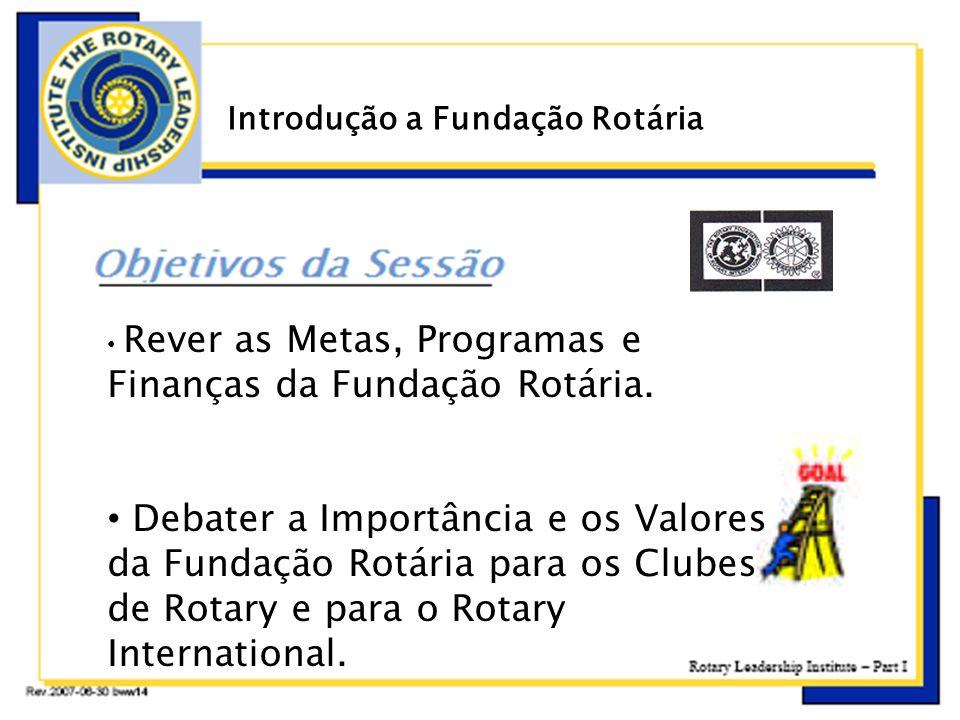 ç • Rever as Metas, Programas e Finanças da Fundação Rotária. • Debater a Importância e os Valores da Fundação Rotária para os Clubes de Rotary e para