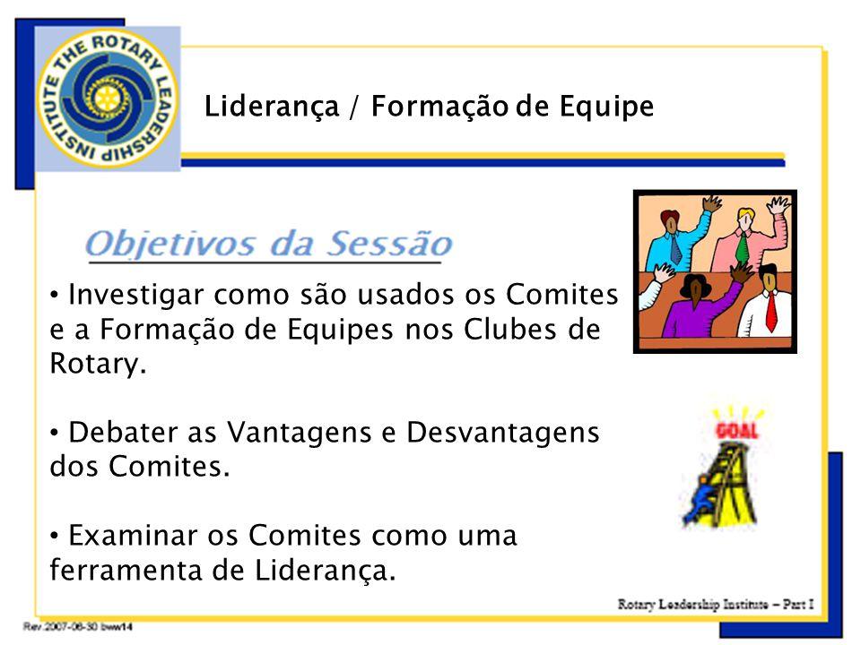 • Investigar como são usados os Comites e a Formação de Equipes nos Clubes de Rotary. • Debater as Vantagens e Desvantagens dos Comites. • Examinar os