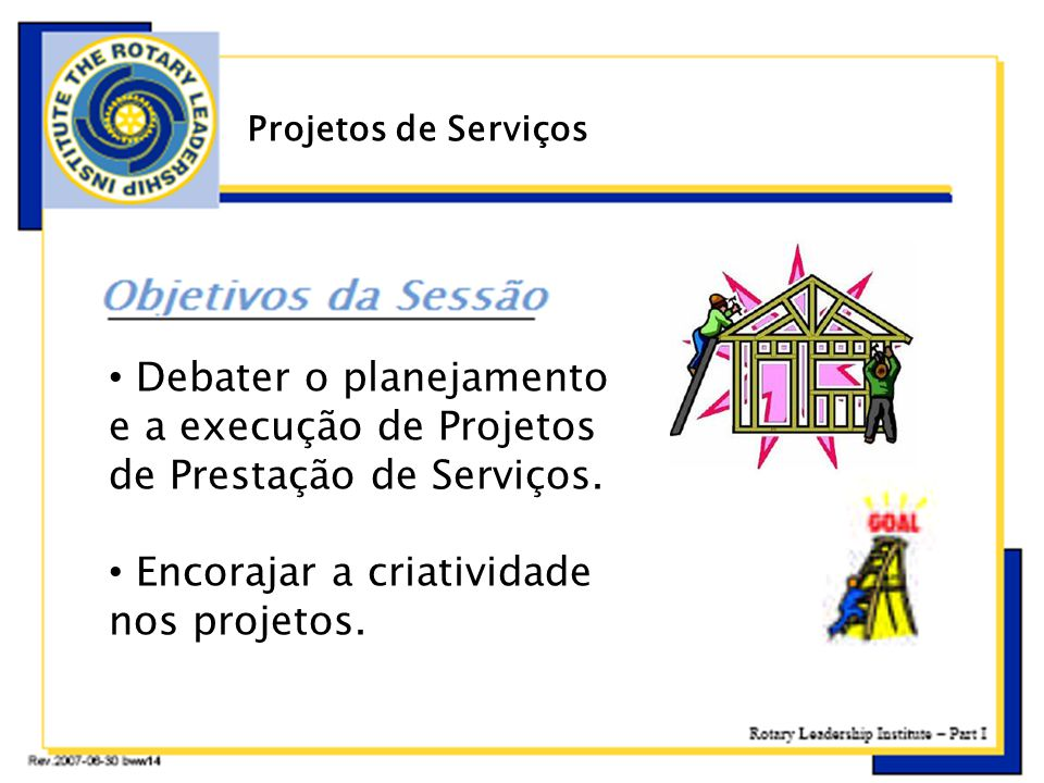 • Debater o planejamento e a execução de Projetos de Prestação de Serviços. • Encorajar a criatividade nos projetos. Projetos de Serviços