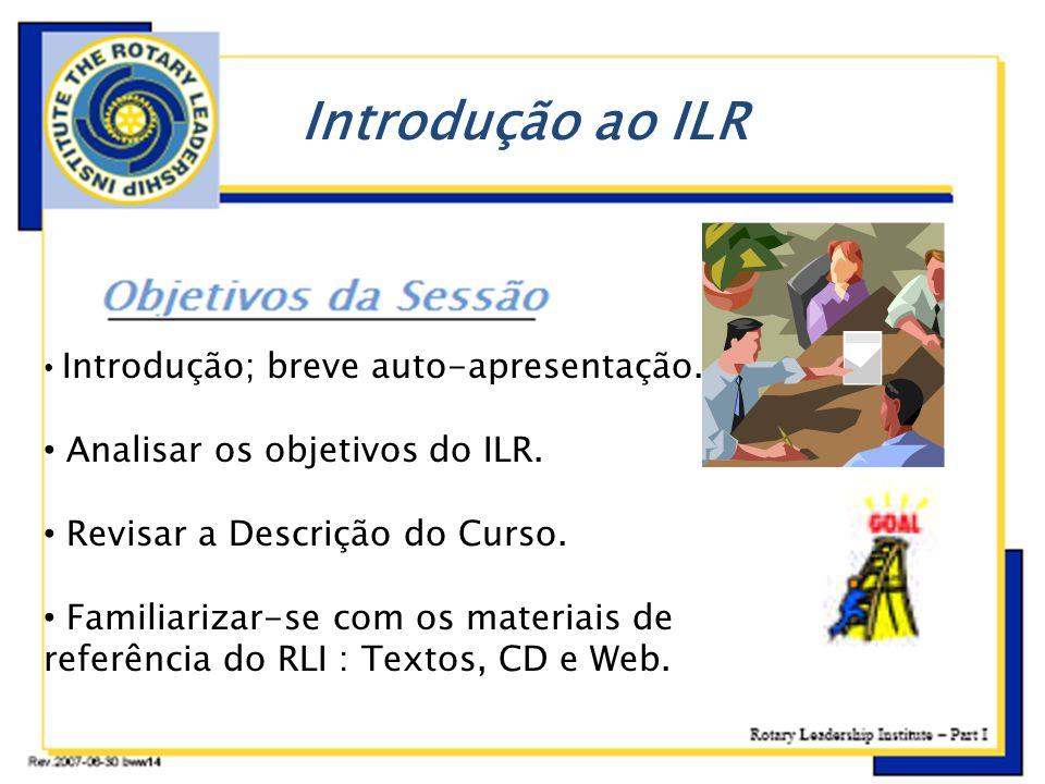 • Introdução; breve auto-apresentação. • Analisar os objetivos do ILR. • Revisar a Descrição do Curso. • Familiarizar-se com os materiais de referênci