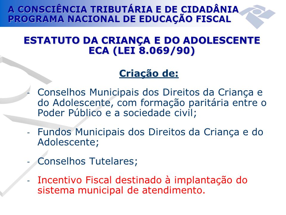 A CONSCIÊNCIA TRIBUTÁRIA E DE CIDADÂNIA PROGRAMA NACIONAL DE EDUCAÇÃO FISCAL Criação de: - Conselhos Municipais dos Direitos da Criança e do Adolescen