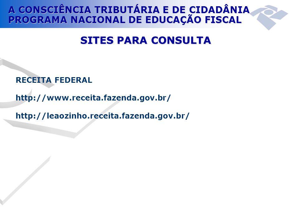 A CONSCIÊNCIA TRIBUTÁRIA E DE CIDADÂNIA PROGRAMA NACIONAL DE EDUCAÇÃO FISCAL RECEITA FEDERAL http://www.receita.fazenda.gov.br/ http://leaozinho.recei
