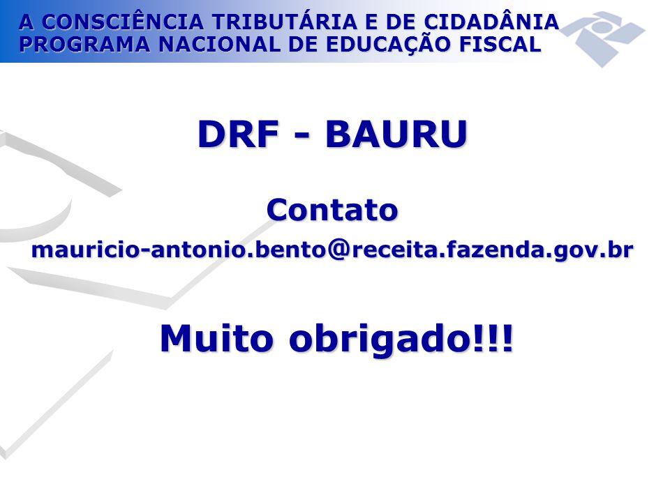 A CONSCIÊNCIA TRIBUTÁRIA E DE CIDADÂNIA PROGRAMA NACIONAL DE EDUCAÇÃO FISCAL DRF - BAURU Contato mauricio-antonio.bento @ receita.fazenda.gov.br Muito