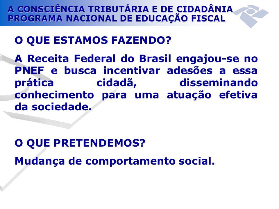A CONSCIÊNCIA TRIBUTÁRIA E DE CIDADÂNIA PROGRAMA NACIONAL DE EDUCAÇÃO FISCAL O QUE ESTAMOS FAZENDO? A Receita Federal do Brasil engajou-se no PNEF e b