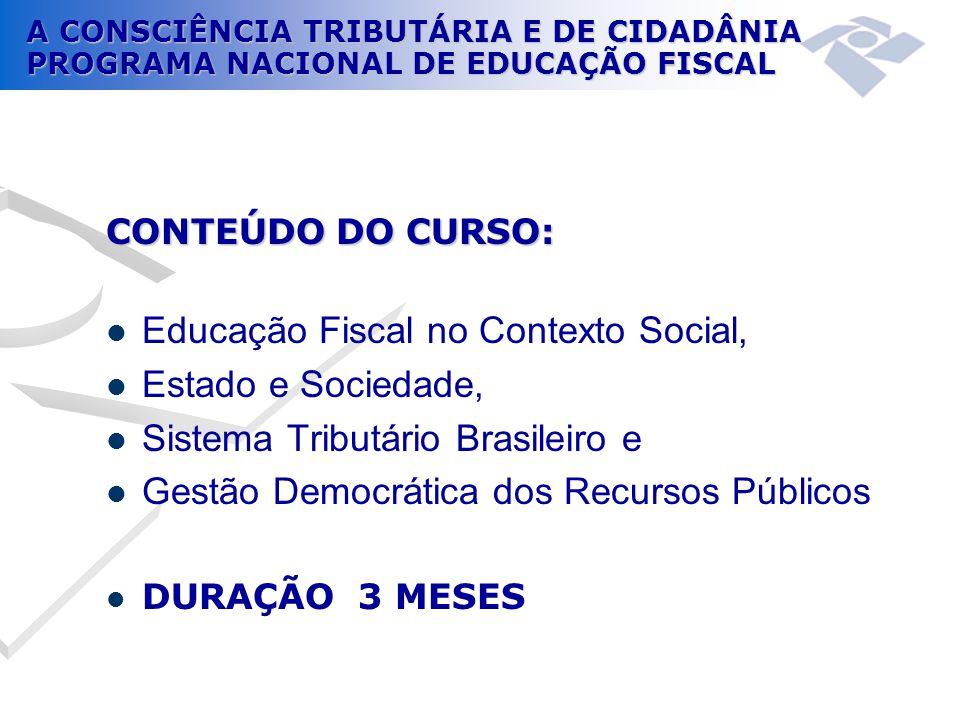 A CONSCIÊNCIA TRIBUTÁRIA E DE CIDADÂNIA PROGRAMA NACIONAL DE EDUCAÇÃO FISCAL CONTEÚDO DO CURSO:  Educação Fiscal no Contexto Social,  Estado e Socie