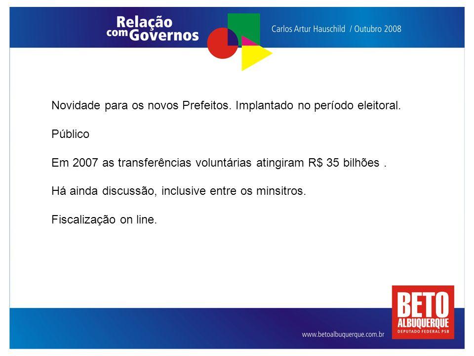 Novidade para os novos Prefeitos. Implantado no período eleitoral. Público Em 2007 as transferências voluntárias atingiram R$ 35 bilhões. Há ainda dis