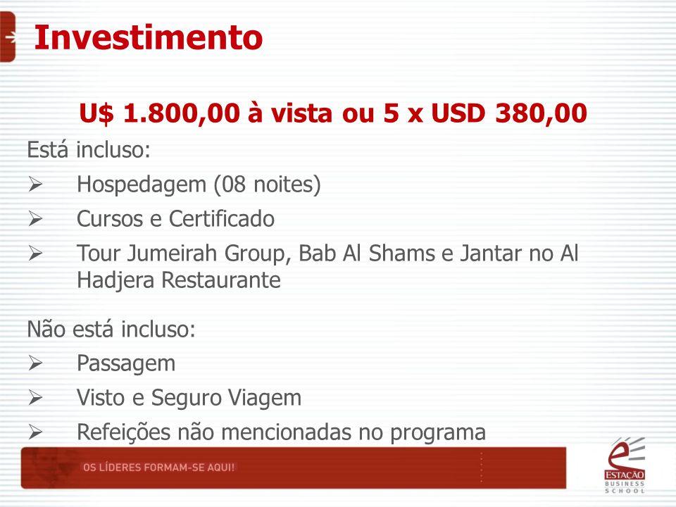 Investimento U$ 1.800,00 à vista ou 5 x USD 380,00 Está incluso:  Hospedagem (08 noites)  Cursos e Certificado  Tour Jumeirah Group, Bab Al Shams e Jantar no Al Hadjera Restaurante Não está incluso:  Passagem  Visto e Seguro Viagem  Refeições não mencionadas no programa