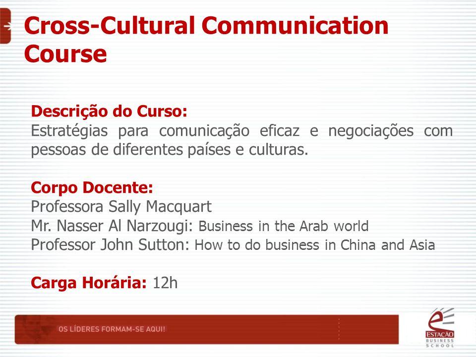 Cross-Cultural Communication Course Descrição do Curso: Estratégias para comunicação eficaz e negociações com pessoas de diferentes países e culturas.