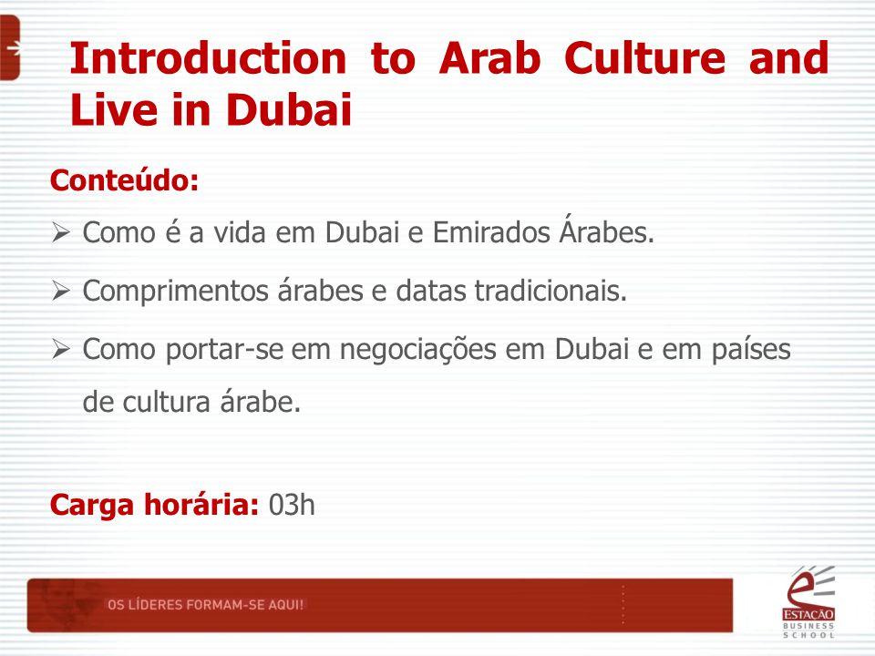 Introduction to Arab Culture and Live in Dubai Conteúdo:  Como é a vida em Dubai e Emirados Árabes.