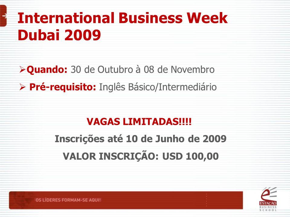International Business Week Dubai 2009  Quando: 30 de Outubro à 08 de Novembro  Pré-requisito: Inglês Básico/Intermediário VAGAS LIMITADAS!!!.