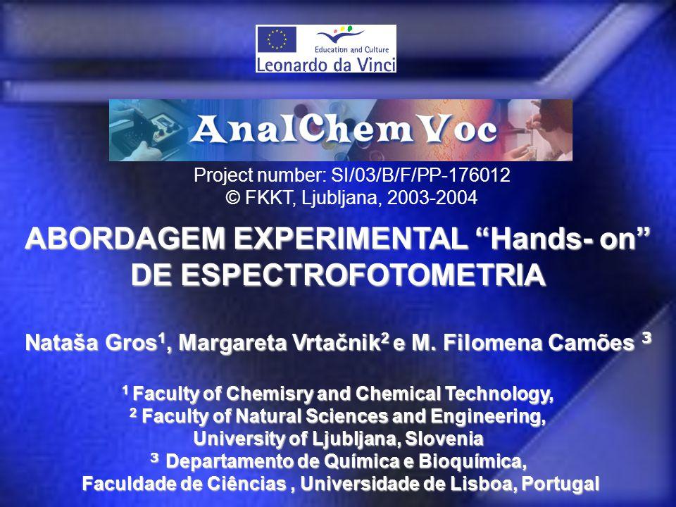 """ABORDAGEM EXPERIMENTAL """"Hands- on"""" DE ESPECTROFOTOMETRIA Nataša Gros 1, Margareta Vrtačnik 2 e M. Filomena Camões 3 1 Faculty of Chemisry and Chemical"""