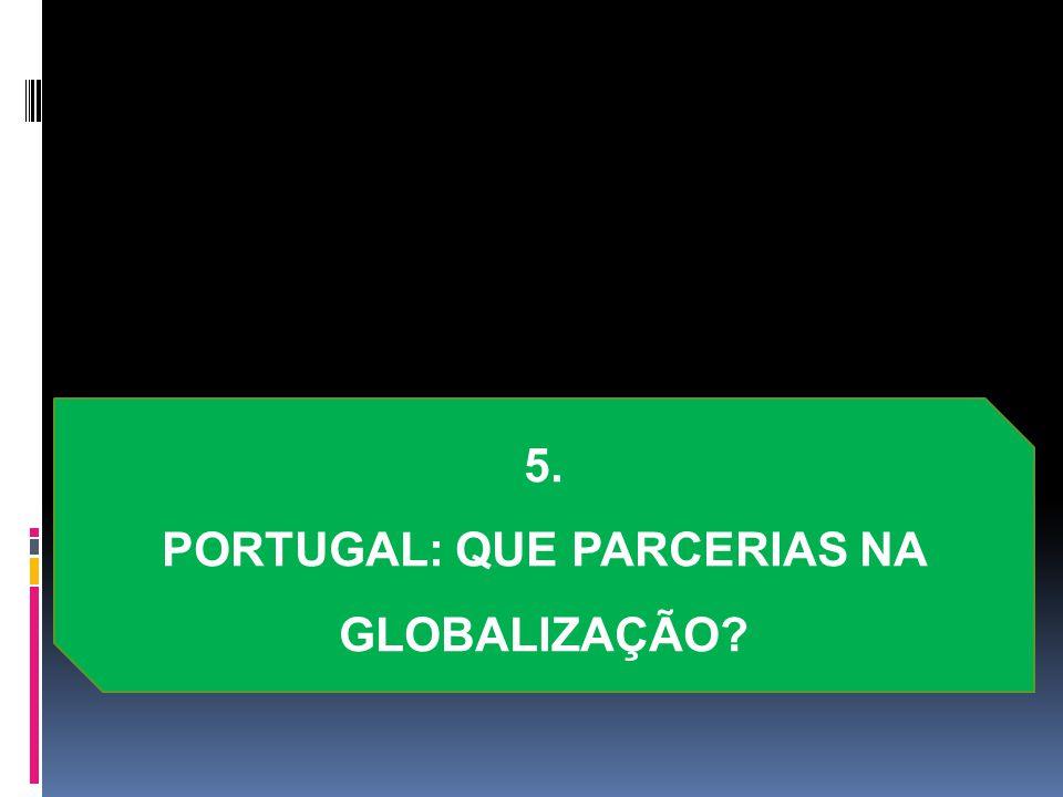 5. PORTUGAL: QUE PARCERIAS NA GLOBALIZAÇÃO?