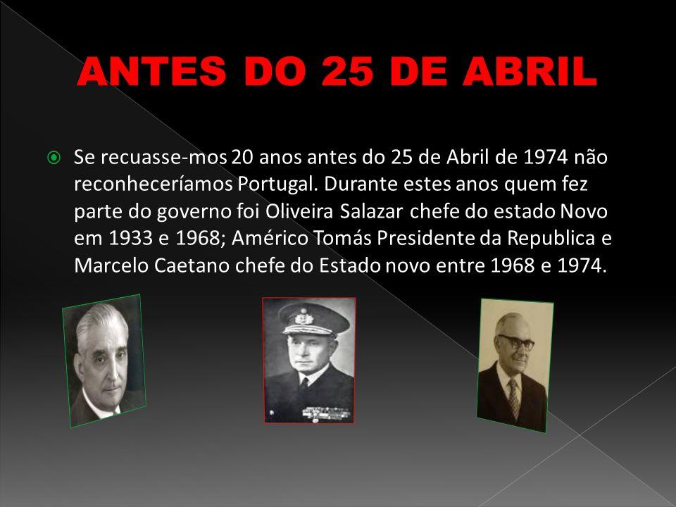  Se recuasse-mos 20 anos antes do 25 de Abril de 1974 não reconheceríamos Portugal. Durante estes anos quem fez parte do governo foi Oliveira Salazar