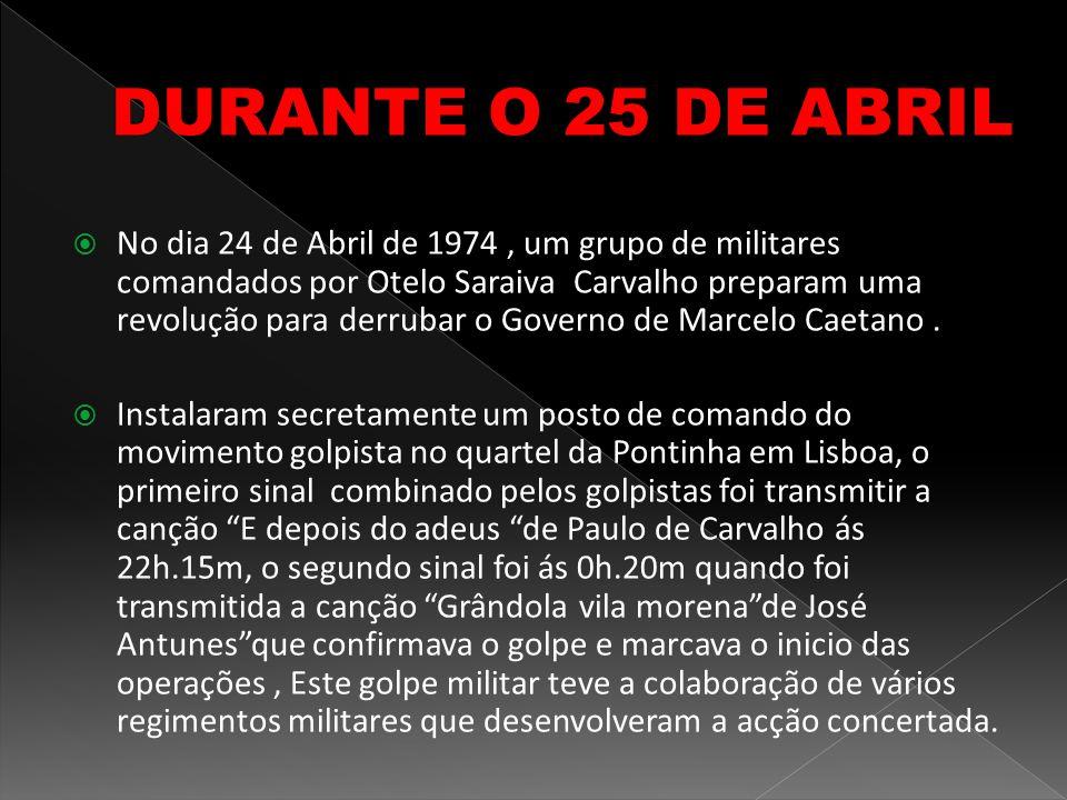  No dia 24 de Abril de 1974, um grupo de militares comandados por Otelo Saraiva Carvalho preparam uma revolução para derrubar o Governo de Marcelo Ca