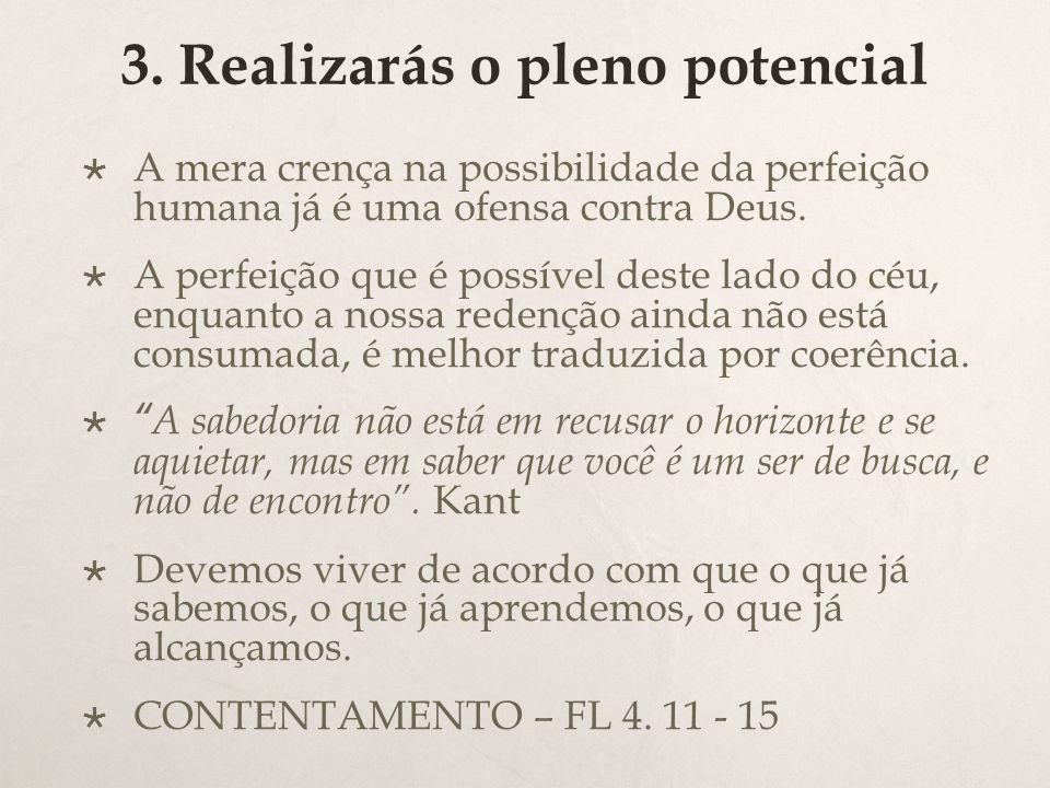3. Realizarás o pleno potencial  A mera crença na possibilidade da perfeição humana já é uma ofensa contra Deus.  A perfeição que é possível deste l