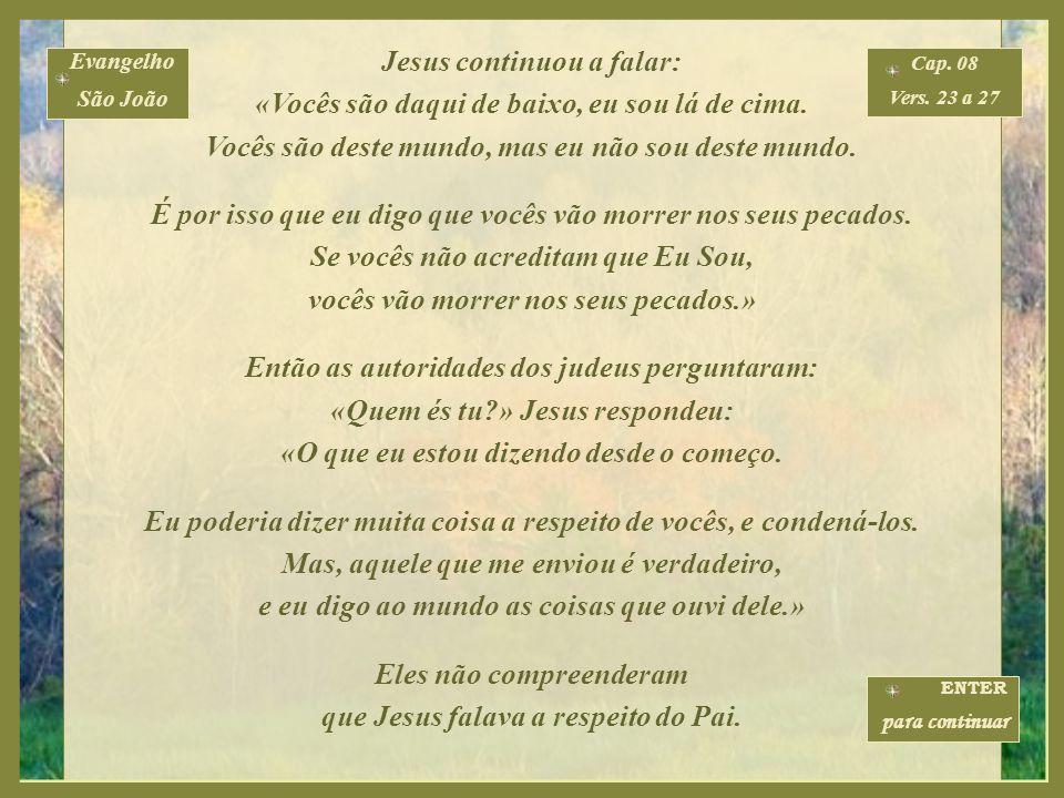 Então lhe perguntaram: «Onde está o teu Pai?» Jesus respondeu: «Vocês não conhecem nem a mim nem o meu Pai. Se vocês me conhecessem, também conheceria