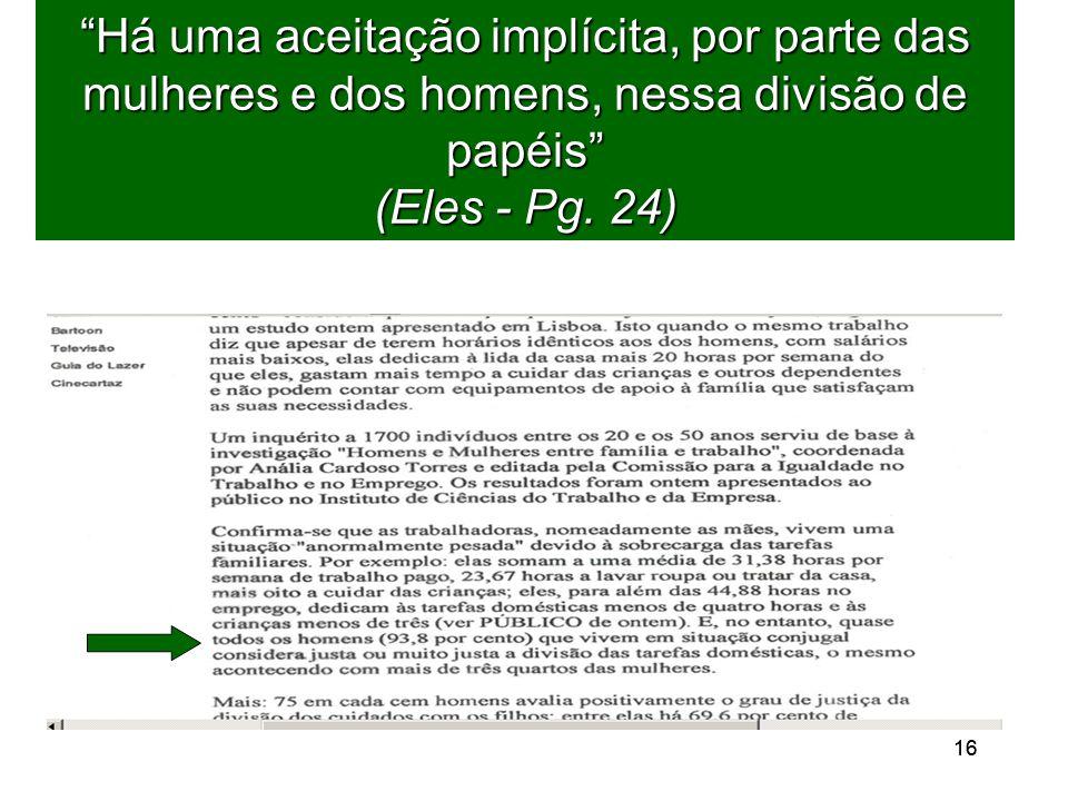 16 Há uma aceitação implícita, por parte das mulheres e dos homens, nessa divisão de papéis (Eles - Pg.