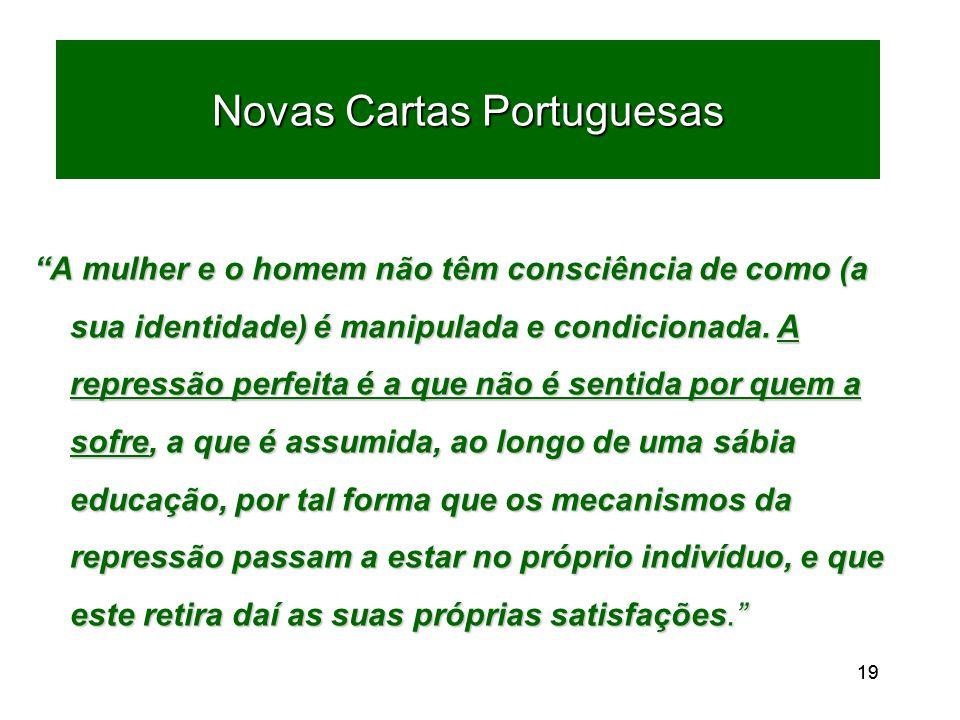 19 Novas Cartas Portuguesas A mulher e o homem não têm consciência de como (a sua identidade) é manipulada e condicionada.