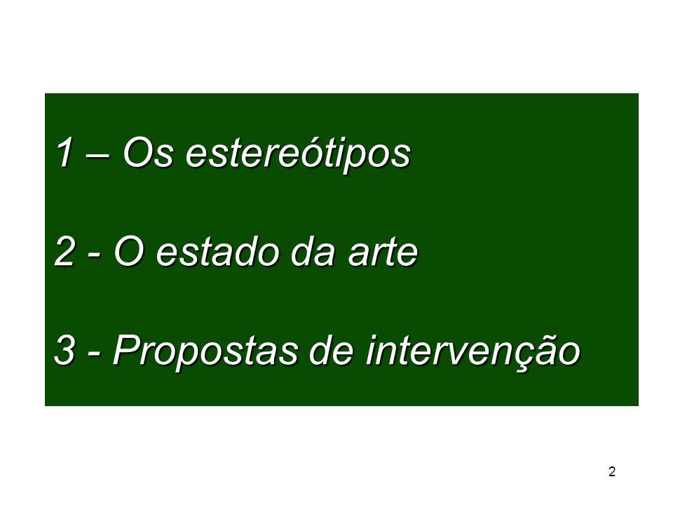 1 – Os estereótipos 2 - O estado da arte 3 - Propostas de intervenção 2