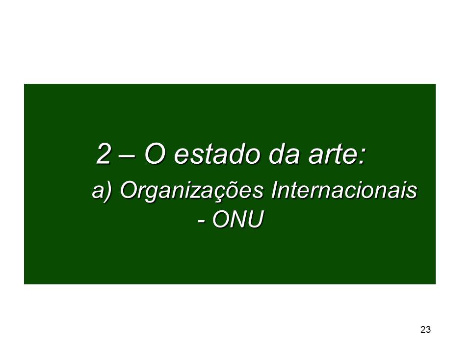 2 – O estado da arte: a) Organizações Internacionais - ONU 23