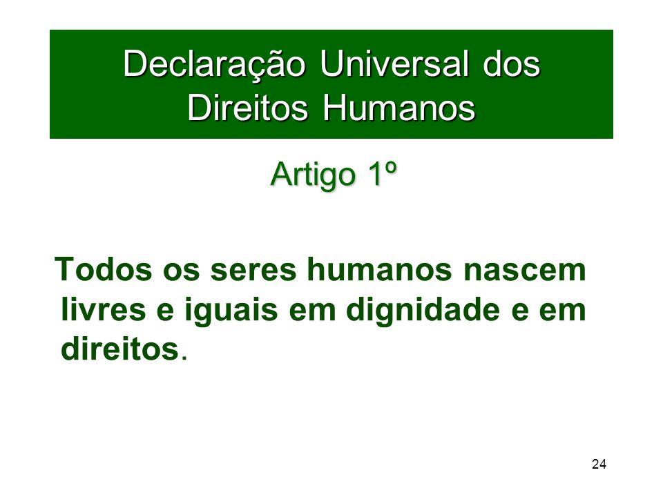 24 Declaração Universal dos Direitos Humanos Artigo 1º Todos os seres humanos nascem livres e iguais em dignidade e em direitos.