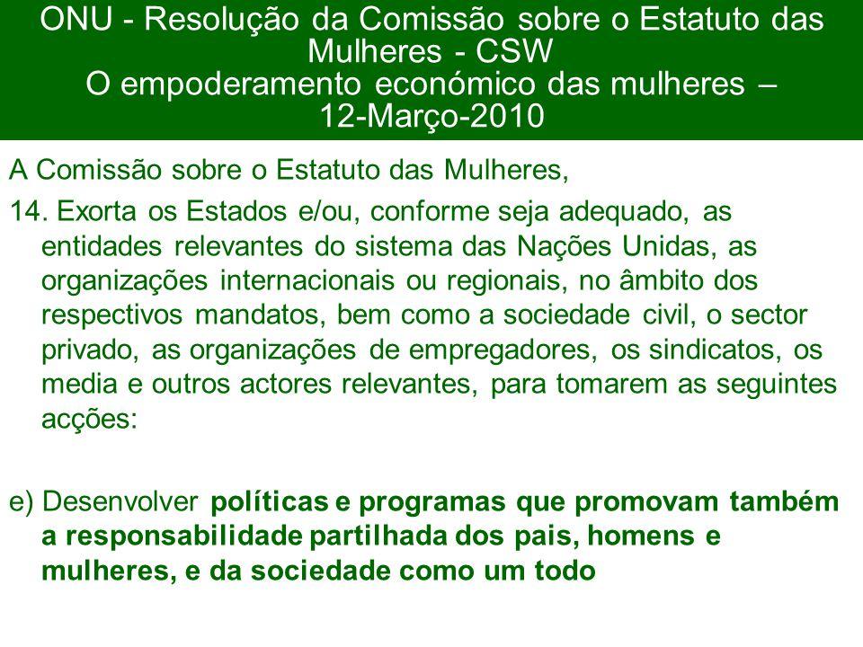 36 ONU - Resolução da Comissão sobre o Estatuto das Mulheres - CSW O empoderamento económico das mulheres – 12-Março-2010 A Comissão sobre o Estatuto das Mulheres, 14.