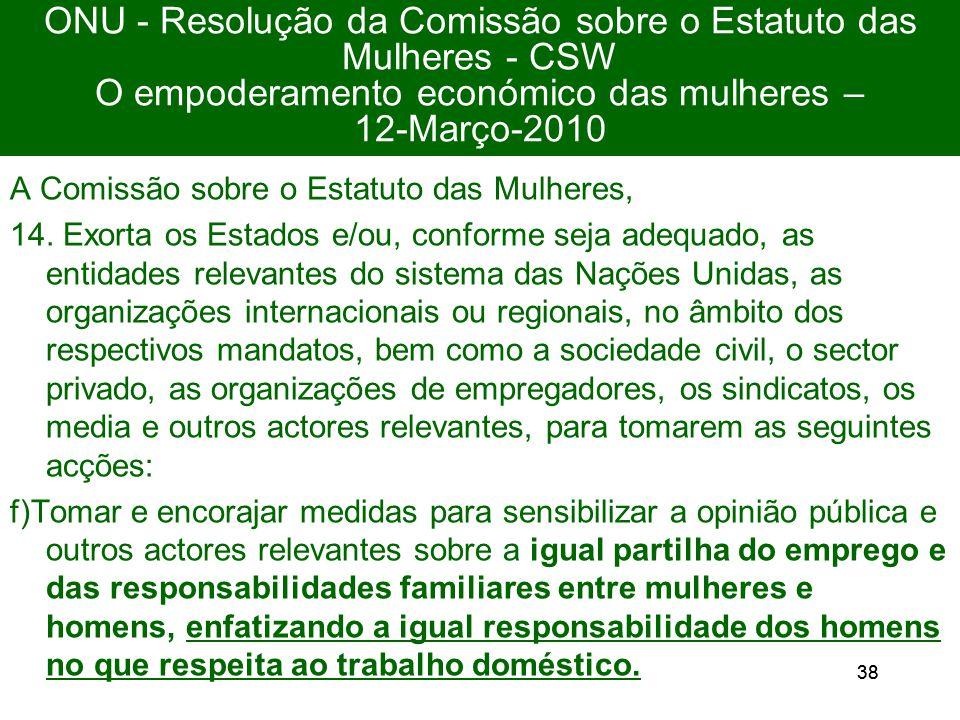 38 ONU - Resolução da Comissão sobre o Estatuto das Mulheres - CSW O empoderamento económico das mulheres – 12-Março-2010 A Comissão sobre o Estatuto das Mulheres, 14.