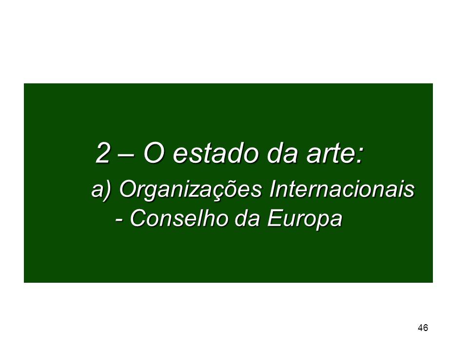 2 – O estado da arte: a) Organizações Internacionais - Conselho da Europa 46
