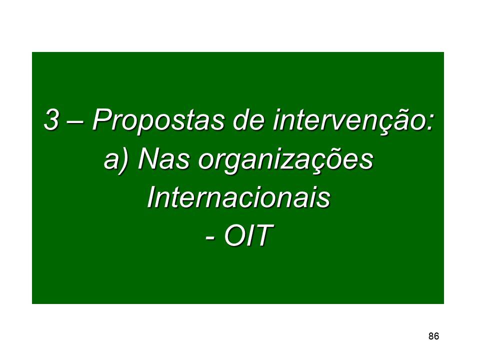 86 3 – Propostas de intervenção: a) Nas organizações Internacionais - OIT
