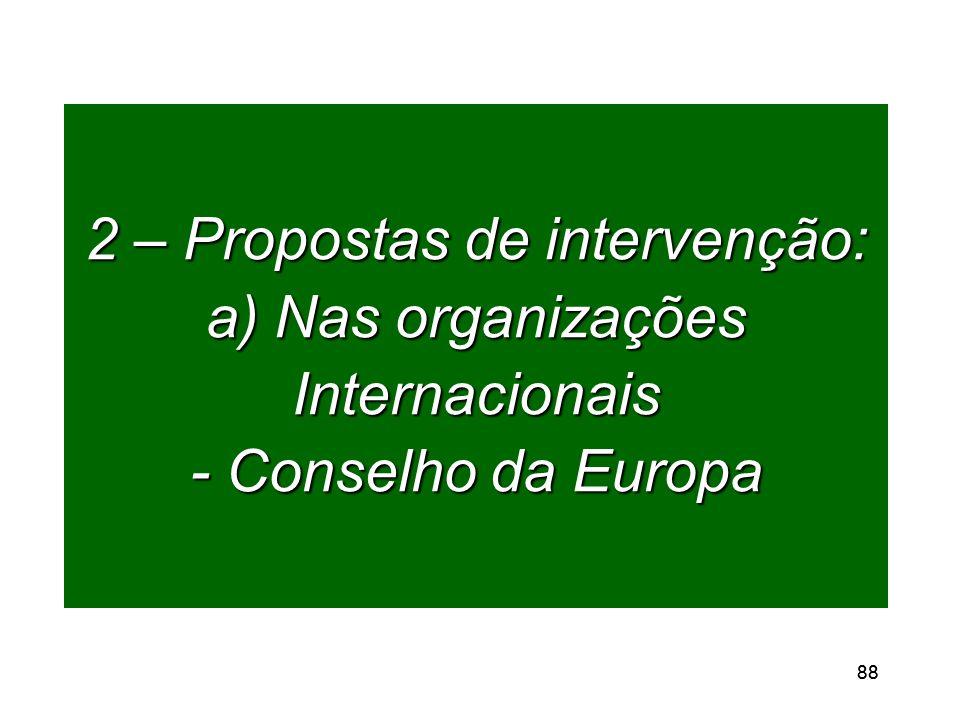 88 2 – Propostas de intervenção: a) Nas organizações Internacionais - Conselho da Europa
