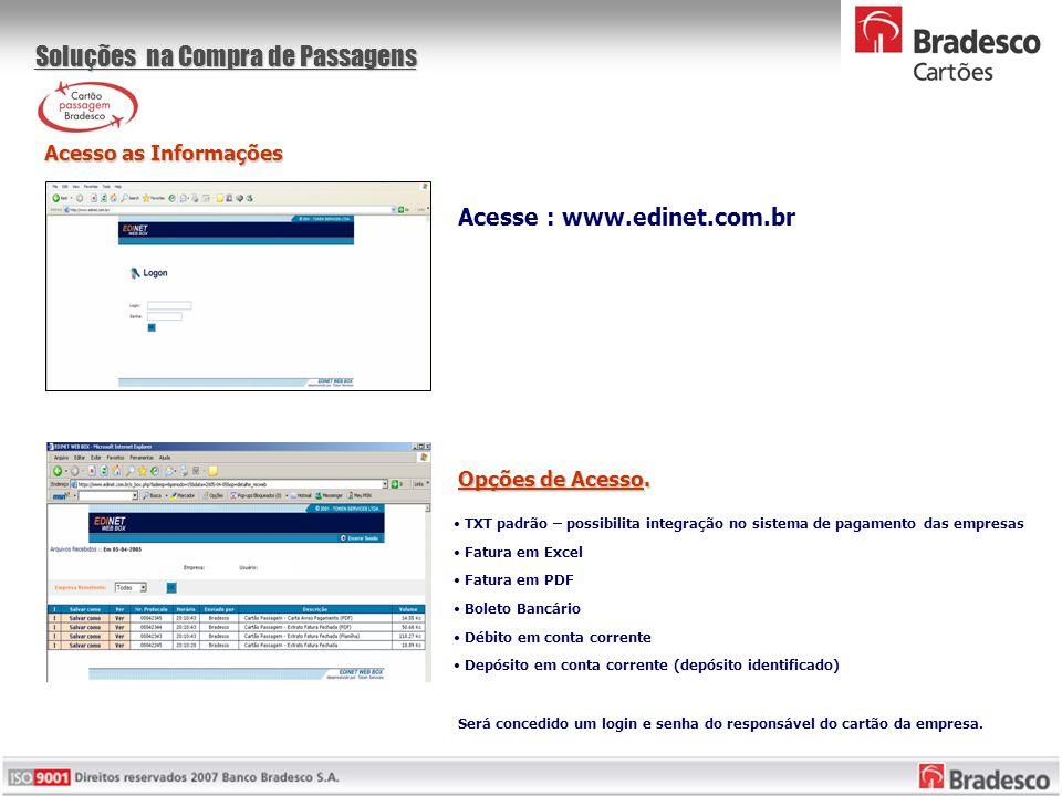 Soluções na Compra de Passagens Acesso as Informações Acesse : www.edinet.com.br • TXT padrão – possibilita integração no sistema de pagamento das emp