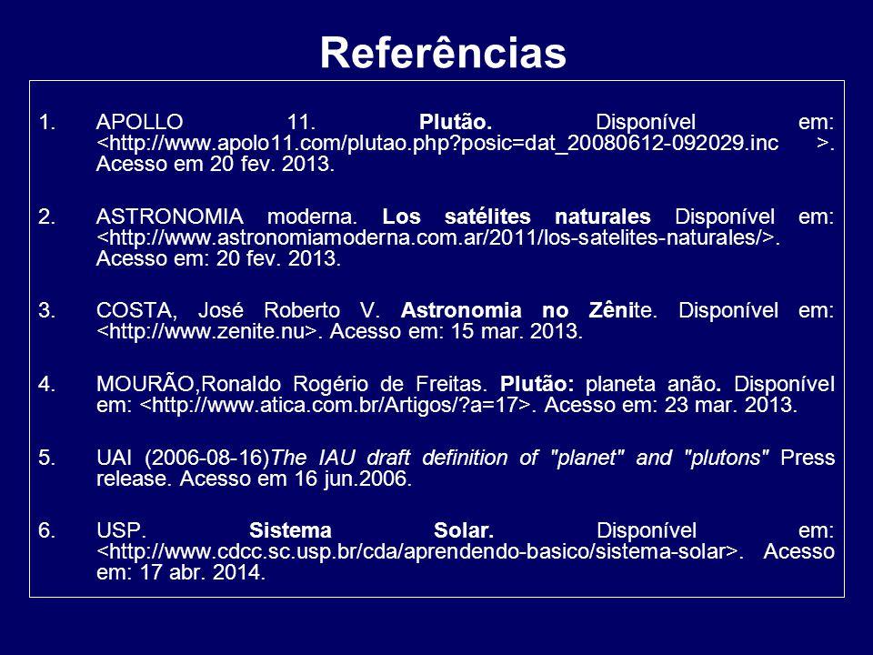 Referências 1.APOLLO 11. Plutão. Disponível em:. Acesso em 20 fev. 2013. 2.ASTRONOMIA moderna. Los satélites naturales Disponível em:. Acesso em: 20 f