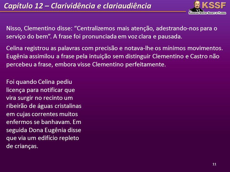 """Capítulo 12 – Clarividência e clariaudiência 11 Nisso, Clementino disse: """"Centralizemos mais atenção, adestrando-nos para o serviço do bem"""". A frase f"""