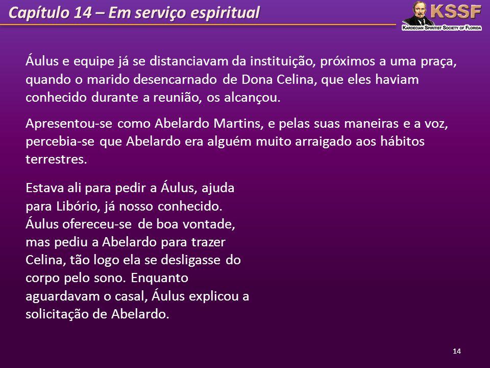 Capítulo 14 – Em serviço espiritual 14 Áulus e equipe já se distanciavam da instituição, próximos a uma praça, quando o marido desencarnado de Dona Ce