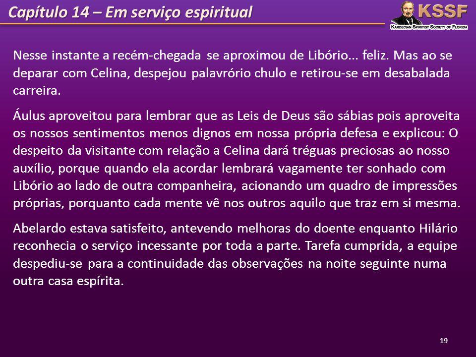 Capítulo 14 – Em serviço espiritual 19 Nesse instante a recém-chegada se aproximou de Libório... feliz. Mas ao se deparar com Celina, despejou palavró