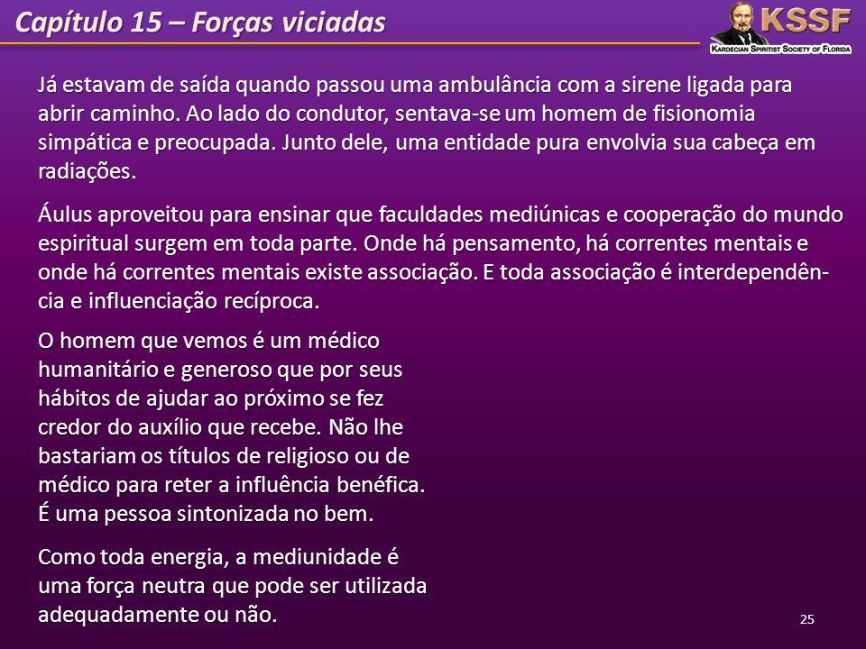 Capítulo 15 – Forças viciadas O homem que vemos é um médico humanitário e generoso que por seus hábitos de ajudar ao próximo se fez credor do auxílio