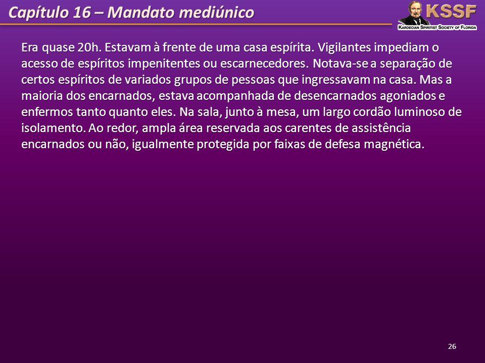 Capítulo 16 – Mandato mediúnico 26 Era quase 20h. Estavam à frente de uma casa espírita. Vigilantes impediam o acesso de espíritos impenitentes ou esc