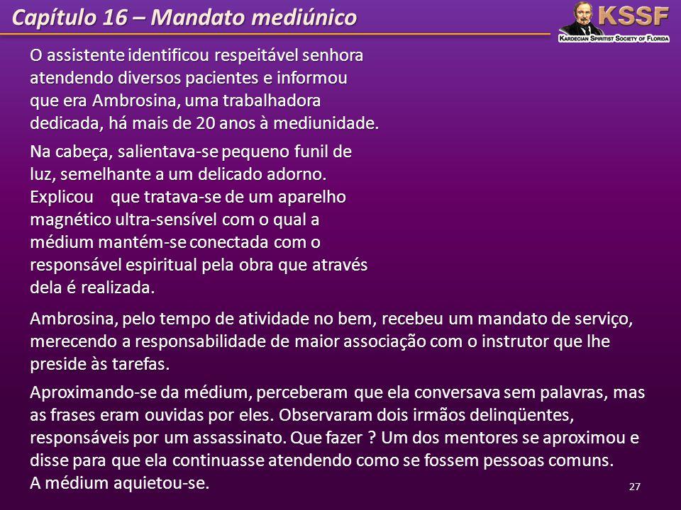 Capítulo 16 – Mandato mediúnico 27 O assistente identificou respeitável senhora atendendo diversos pacientes e informou que era Ambrosina, uma trabalh