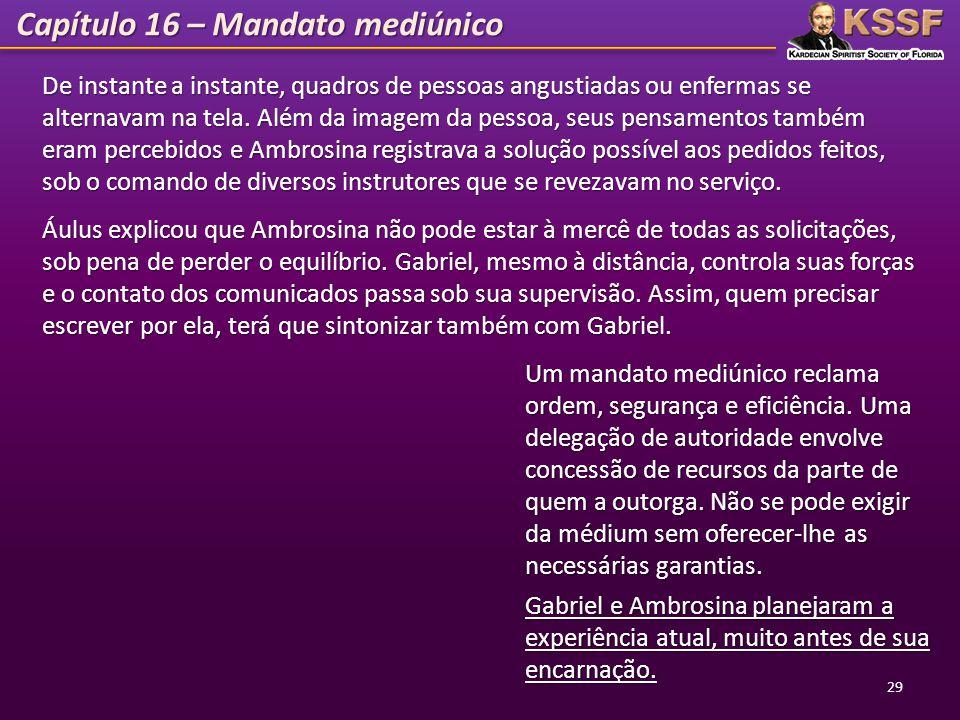 Capítulo 16 – Mandato mediúnico 29 Áulus explicou que Ambrosina não pode estar à mercê de todas as solicitações, sob pena de perder o equilíbrio. Gabr