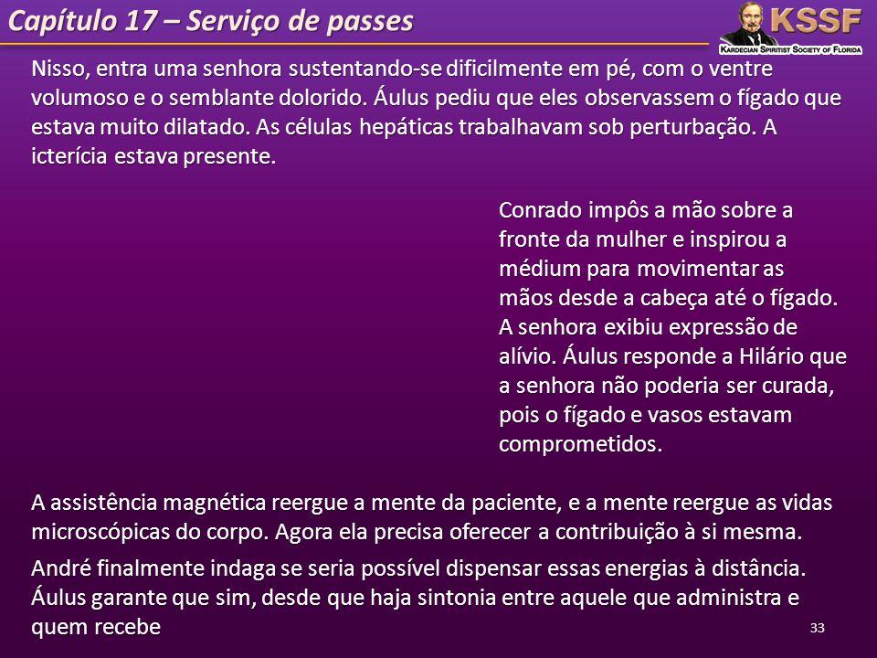Capítulo 17 – Serviço de passes Nisso, entra uma senhora sustentando-se dificilmente em pé, com o ventre volumoso e o semblante dolorido. Áulus pediu