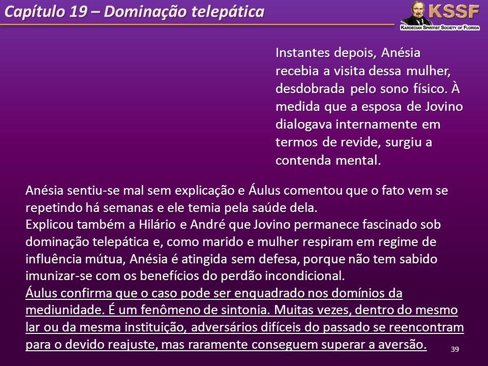 Capítulo 19 – Dominação telepática Instantes depois, Anésia recebia a visita dessa mulher, desdobrada pelo sono físico. À medida que a esposa de Jovin