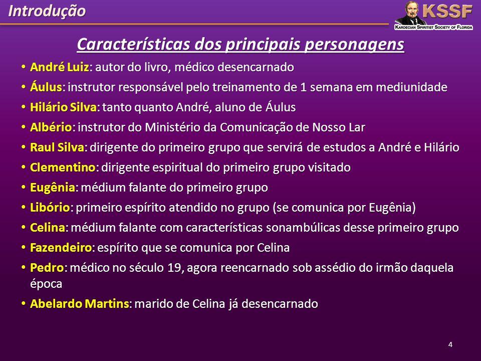 Características dos principais personagens • André Luiz: autor do livro, médico desencarnado • André Luiz: autor do livro, médico desencarnado • Áulus